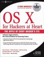 OS X for Hackers at Heart : The Apple of Every Hacker's Eye - Bruce Potter