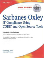Sarbanes-Oxley Compliance Using COBIT and Open Source Tools : IT Compliance Using COBIT and Open Source Tools - Christian B Lahti