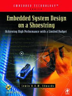 Embedded System Design on a Shoestring : Achieving High Performance with a Limited Budget - Lewin Edwards