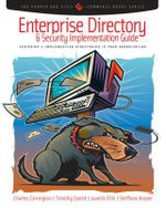 Enterprise Directory and Security Implementation Guide : Designing and Implementing Directories in Your Organization - Charles Carrington