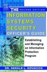 The Information Systems Security Officer's Guide : Establishing and Managing an Information Protection Program - Gerald L. Kovacich