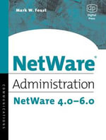 NetWare Administration : NetWare 4.0-6.0 - Mark Foust