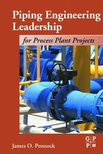 Piping Engineering Leadership for Process Plant Projects - James Pennock
