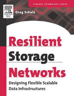 Resilient Storage Networks : Designing Flexible Scalable Data Infrastructures - Greg Schulz