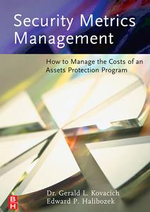 Security Metrics Management : How to Manage the Costs of an Assets Protection Program - Gerald L. Kovacich