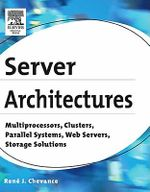 Server Architectures : Multiprocessors, Clusters, Parallel Systems, Web Servers, Storage Solutions - René J. Chevance