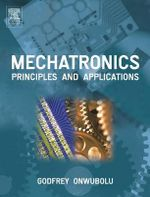 Mechatronics : Principles and Applications - Godfrey Onwubolu