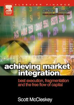 Achieving Market Integration : Best Execution, Fragmentation and the Free Flow of Capital - Scott McCleskey