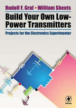 Build Your Own Low-Power Transmitters : Projects for the Electronics Experimenter - Rudolf F. Graf