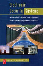 Electronic Security Systems : A Manager's Guide to Evaluating and Selecting System Solutions - Robert Pearson