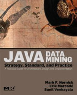 Java Data Mining : Strategy, Standard, and Practice: A Practical Guide for architecture, design, and implementation - Mark F. Hornick