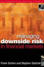 Managing Downside Risk in Financial Markets : Theory, Practice and Implementation
