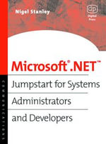 Microsoft .NET : Jumpstart for Systems Administrators and Developers - Nigel Stanley