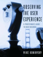 Observing the User Experience : A Practitioner's Guide to User Research - Mike Kuniavsky