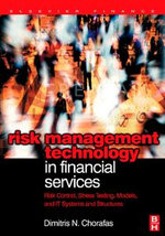 Risk Management Technology in Financial Services : Risk Control, Stress Testing, Models, and IT Systems and Structures - Dimitris N. Chorafas