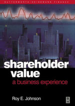 Shareholder Value - A Business Experience : A Business Experience - RoyE. Johnson