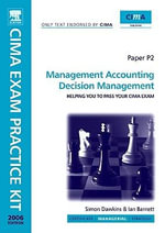 CIMA Exam Practice Kit Management Accounting Decision Management : 2007 Edition - Ian Barnett
