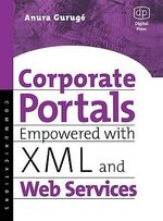Corporate Portals Empowered with XML and Web Services - Anura Guruge