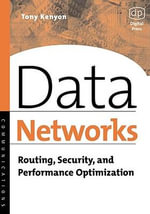 Data Networks : Routing, Security, and Performance Optimization - Tony Kenyon