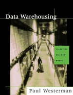 Data Warehousing : Using the Wal-Mart Model - Paul Westerman