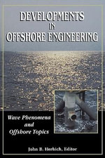 Developments in Offshore Engineering : Wave Phenomena and Offshore Topics: Wave Phenomena and Offshore Topics - John B. Herbich