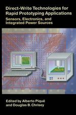 Direct-Write Technologies for Rapid Prototyping Applications : Sensors, Electronics, and Integrated Power Sources