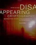 Disappearing Cryptography : Information Hiding: Steganography & Watermarking - Peter Wayner