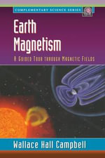 Earth Magnetism : A Guided Tour through Magnetic Fields - Wallace H. Campbell