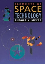 Elements of Space Technology : For Aerospace Engineers - Rudolph X. Meyer