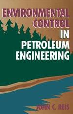 Environmental Control in Petroleum Engineering - Ph.D., DR. John C. Reis