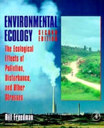 Environmental Ecology : The Ecological Effects of Pollution, Disturbance, and Other Stresses - Bill Freedman