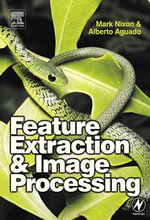 Feature Extraction and Image Processing : Foundations and Applications - Mark Nixon