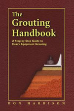 The Grouting Handbook : A Step-by-Step Guide to Heavy Equipment Grouting - Donald M. Harrison