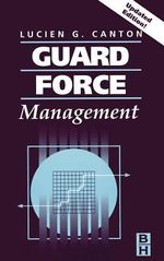 Guard Force Management, Updated Edition : Updated Edition - Lucien Canton
