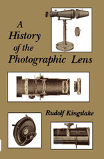 A History of the Photographic Lens - Rudolf Kingslake