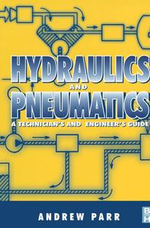 Hydraulics and Pneumatics : A Technician's and Engineer's Guide - Andrew Parr