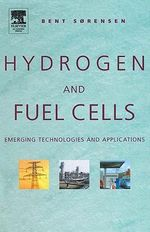 Hydrogen and Fuel Cells : Emerging Technologies and Applications - Bent Sorensen (Sorensen)