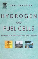 Hydrogen and Fuel Cells : Emerging Technologies and Applications - Bent Sorensen (Sorensen)