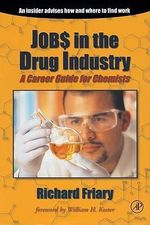 Job$ in the Drug Indu$try : A Career Guide for Chemists - Richard J. Friary