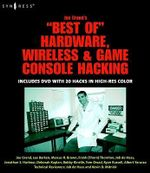 Joe Grand's Best of Hardware, Wireless, and Game Console Hacking : Includes DVD with 20 Hacks in High-Res Color - Joe Grand