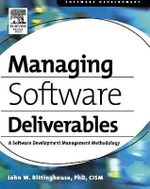 Managing Software Deliverables : A Software Development Management Methodology - PhD, CISM, John Rittinghouse
