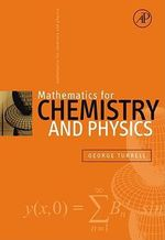 Mathematics for Chemistry & Physics : a review for physics, chemistry and engineering students - George Turrell