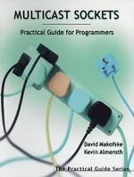 Multicast Sockets : Practical Guide for Programmers - David Makofske