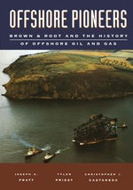 Offshore Pioneers : Brown & Root and the History of Offshore Oil and Gas: Brown & Root and the History of Offshore Oil and Gas - Joseph A. Pratt