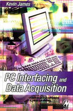 PC Interfacing and Data Acquisition : Techniques for Measurement, Instrumentation and Control. - Kevin James