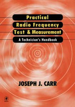 Practical Radio Frequency Test and Measurement : A Technician's Handbook - Joseph Carr