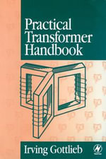 Practical Transformer Handbook : for Electronics, Radio and Communications Engineers - Irving Gottlieb
