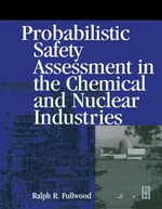 Probabilistic Safety Assessment in the Chemical and Nuclear Industries - Ralph Fullwood