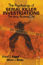 The Psychology of Serial Killer Investigations : The Grisly Business Unit - Robert D. Keppel