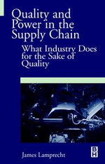 Quality and Power in the Supply Chain : What Industry does for the Sake of Quality - James Lamprecht